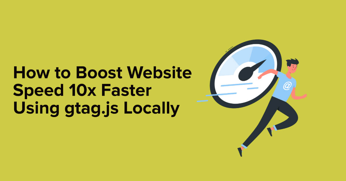 How to Boost Website Speed 10x Faster Using gtag.js Locally